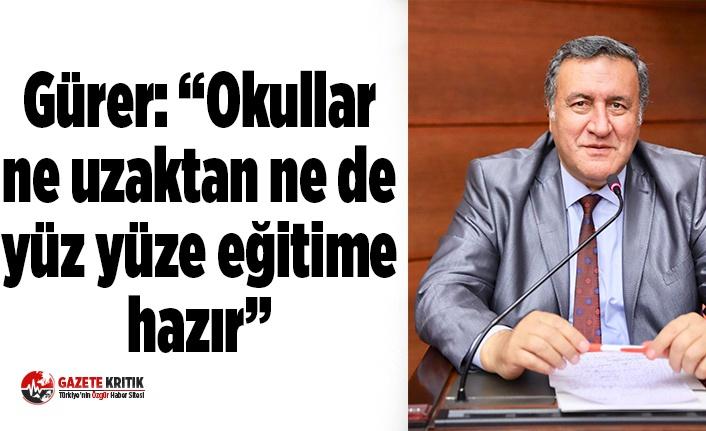 """Gürer: """"Okullar ne uzaktan   ne de yüz yüze eğitime hazır"""""""