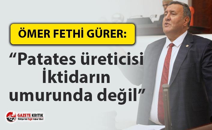 """Gürer: """"Patates üreticisi İktidarın umurunda..."""
