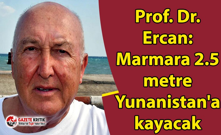 Prof. Dr. Ercan: Marmara 2.5 metre Yunanistan'a...