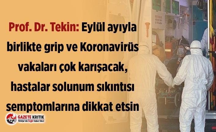 Prof. Dr. Tekin: Eylül ayıyla birlikte grip ve Koronavirüs...