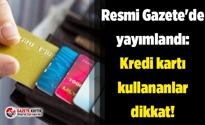 Resmi Gazete'de yayımlandı: Kredi kartı kullananlar...
