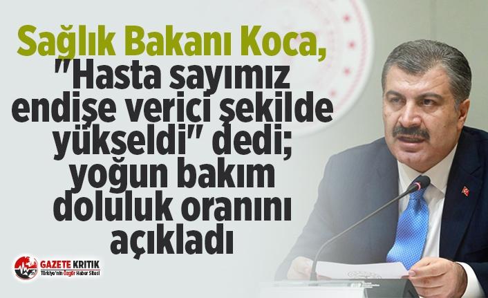"""Sağlık Bakanı Koca, """"Hasta sayımız endişe..."""