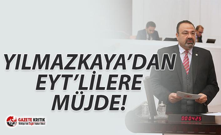 YILMAZKAYA'DAN EYT'LİLERE MÜJDE!