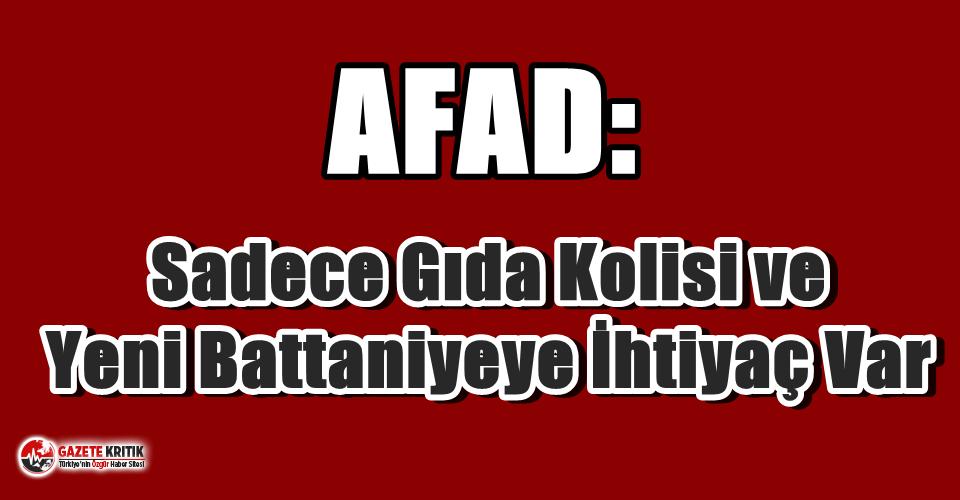 AFAD: Sadece gıda kolisi ve yeni battaniyeye ihtiyaç...