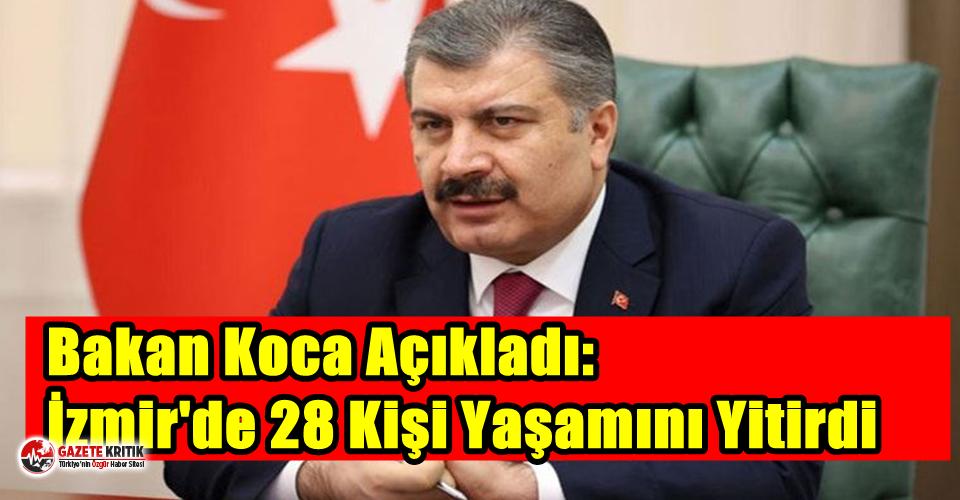 Bakan Koca Açıkladı: İzmir'de 28 Kişi Yaşamını...