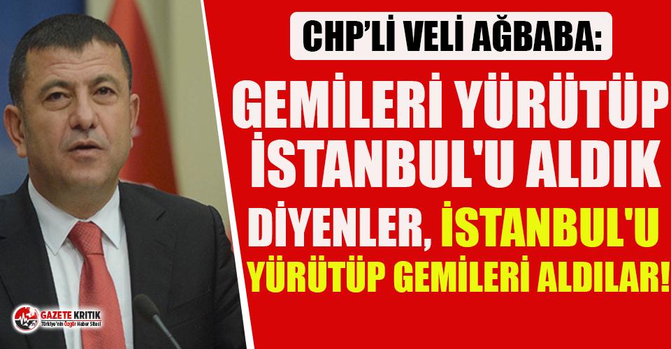 CHP'li Ağbaba: Gemileri yürütüp İstanbul'u...