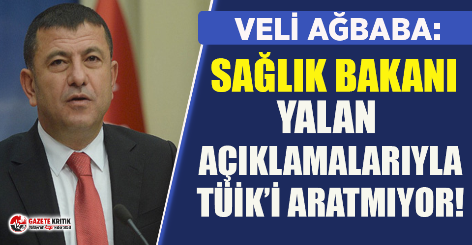 CHP'li Ağbaba: Sağlık Bakanı yalan açıklamalarıyla TÜİK'i aratmıyor!