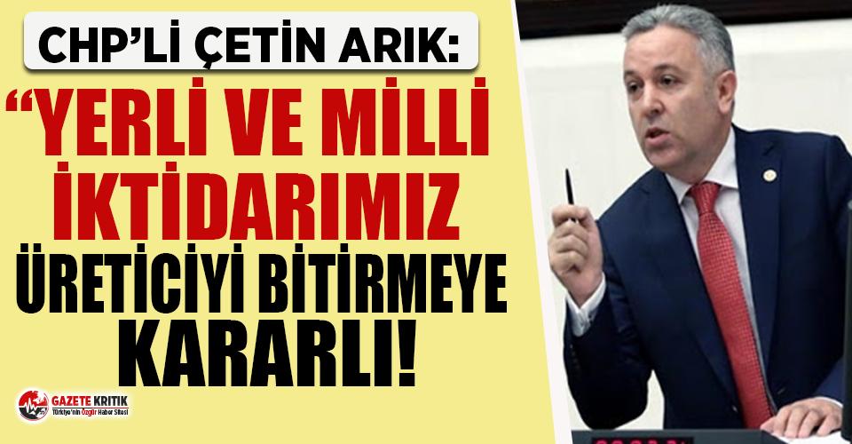 CHP'li Çetin Arık: 'Yerli ve Milli iktidarımız...