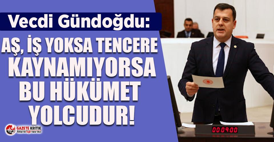 CHP'li Gündoğdu: Aş,iş yoksa tencere kaynamıyorsa...