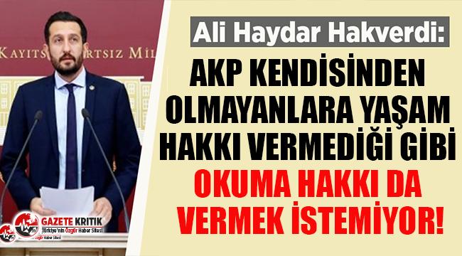 CHP'li Hakverdi: AKP kendisinden olmayanlara yaşam hakkı vermediği gibi okuma hakkı da vermek istemiyor!