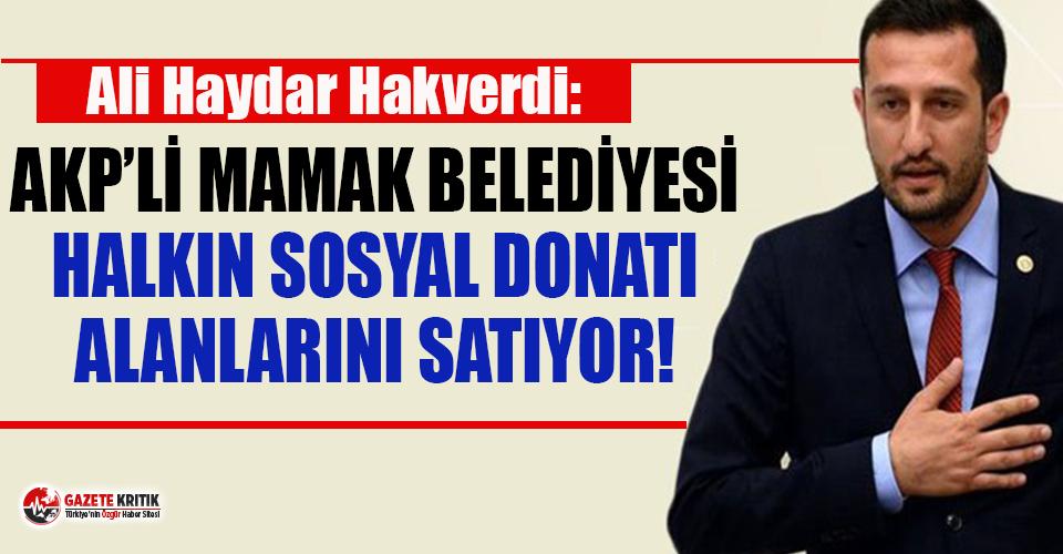 CHP'li Hakverdi: AKP'li Mamak Belediyesi halkın...