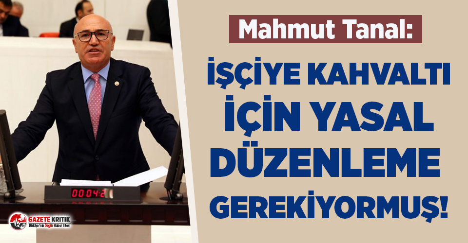 CHP'li Tanal: Taşeron İşçiye Kahvaltıya...