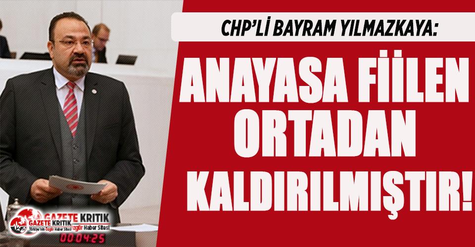 CHP'li Yılmazkaya: Anayasa fiilen ortadan kaldırılmıştır!
