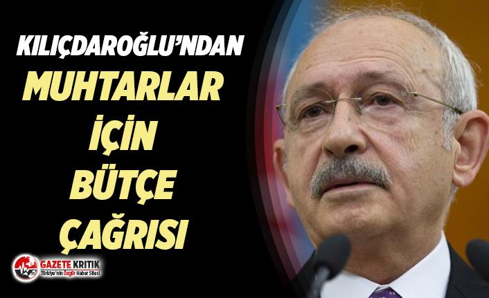 CHP Lideri Kemal Kılıçdaroğlu'ndan muhtarlar için bütçe çağrısı!