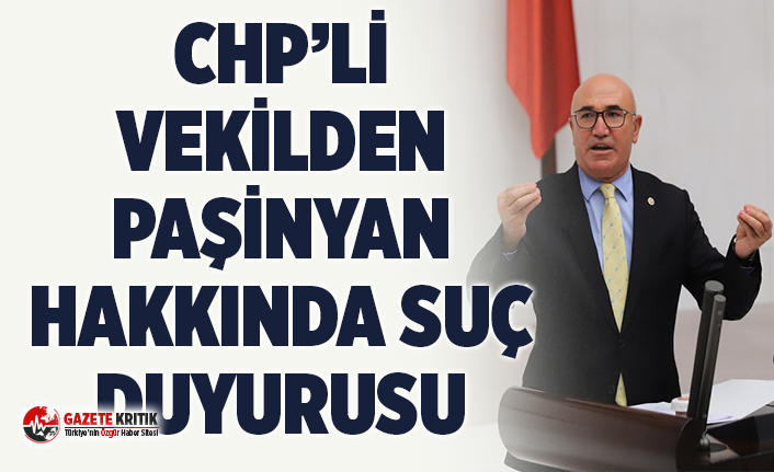CHP'Lİ VEKİLDEN PAŞİNYAN HAKKINDA SUÇ DUYURUSU
