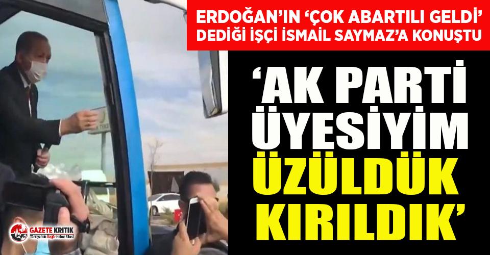 """Erdoğan'ın """"çok abartılı geldi"""" dediği servisçi İsmail Saymaz'a konuştu"""