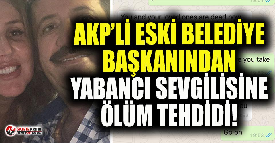 Evli ve 5 çocuklu AKP'li siyasetçinin yabancı sevgilisini ölümle tehdit ettiği ortaya çıktı