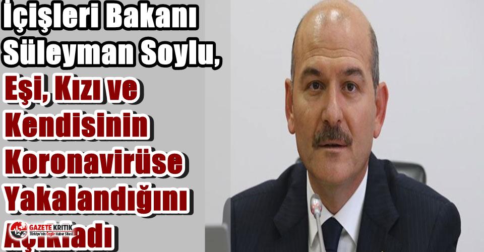 İçişleri Bakanı Süleyman Soylu, Eşi, Kızı ve Kendisinin Koronavirüse Yakalandığını Açıkladı