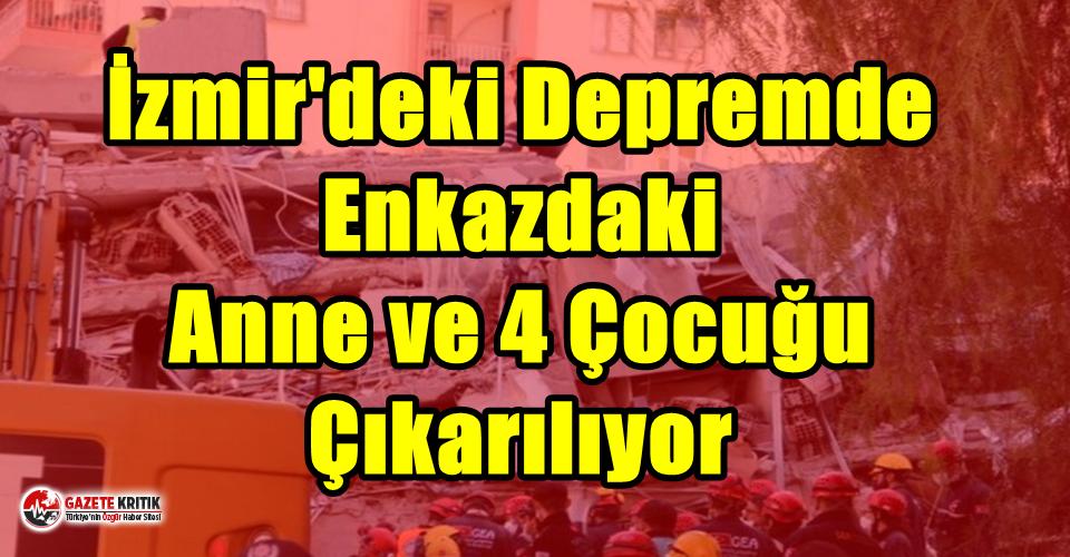 İzmir'deki Depremde Enkazdaki Anne ve 4 Çocuğu Çıkarılıyor