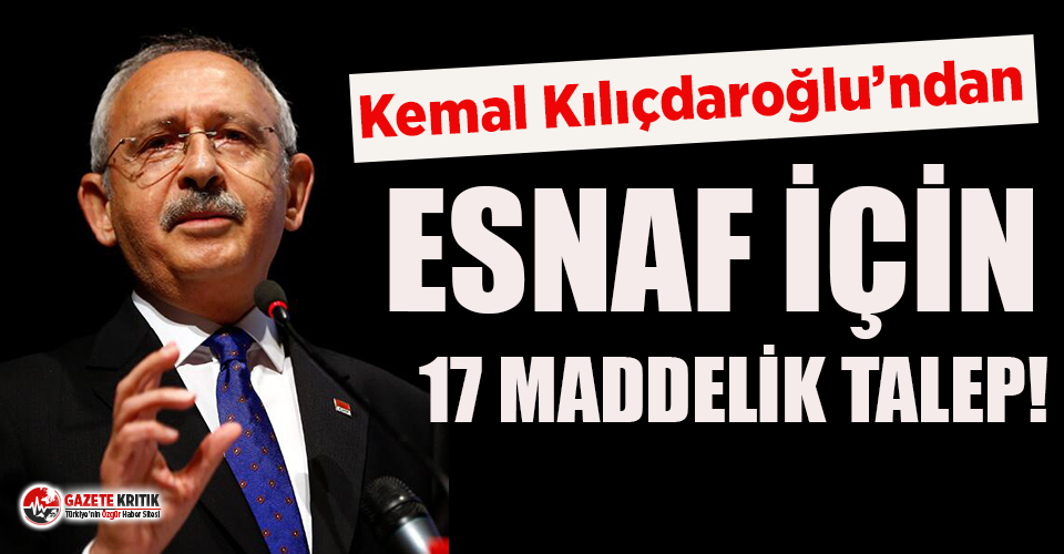 Kemal Kılıçdaroğlu'ndan esnaf için 17 maddelik...