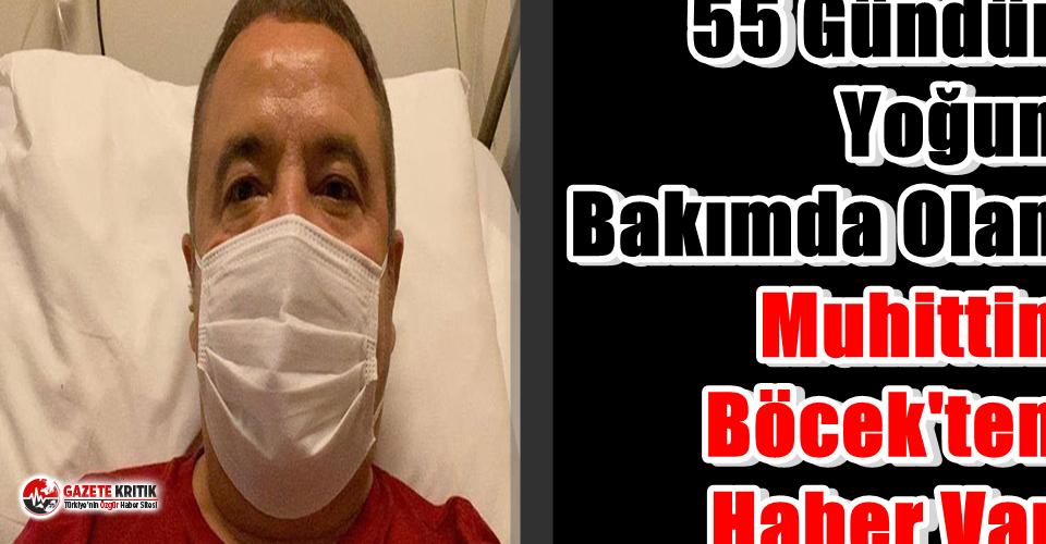 55 Gündür Yoğun Bakımda Olan Muhittin Böcek'ten Haber Var