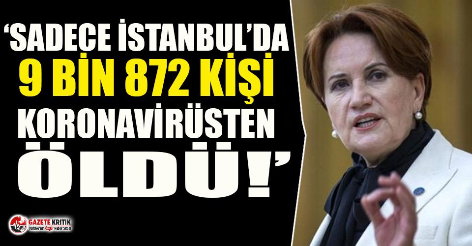 Akşener'den İstanbul'daki ölüm sayılarına...