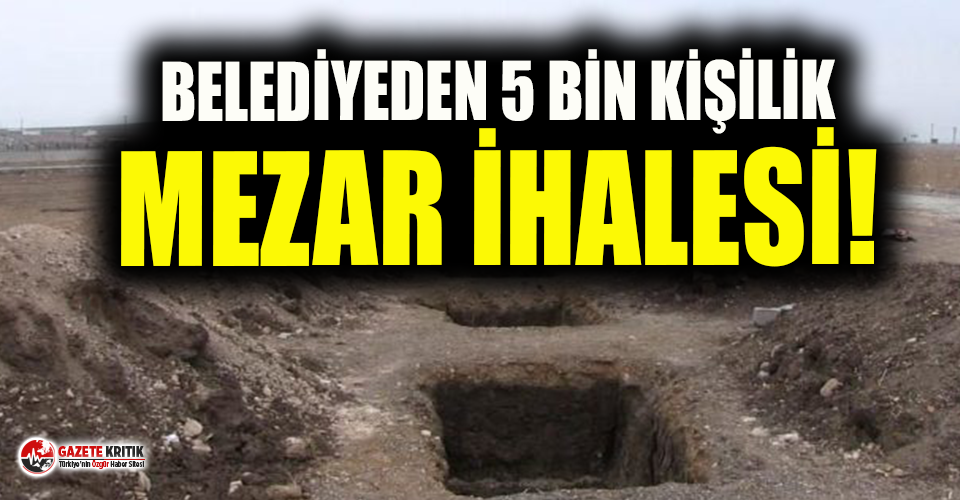 Belediyeden korkutan '5 bin yeni mezar'...