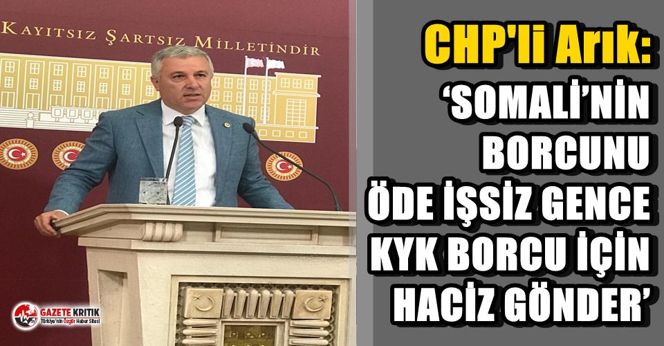 CHP'li Arık: 'SOMALİ'NİN BORCUNU ÖDE...