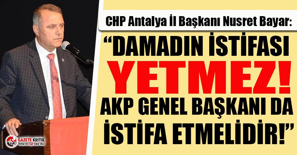 CHP'li Nusret Bayar: Damadın istifası yetmez,...