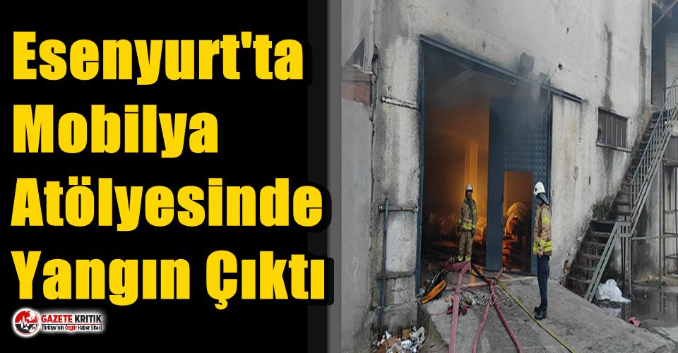 Esenyurt'ta Mobilya Atölyesinde Yangın Çıktı