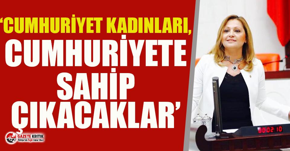 """CHP'li Köksal: """"Cumhuriyet kadınları, Cumhuriyet'e sahip çıkacaklar"""""""