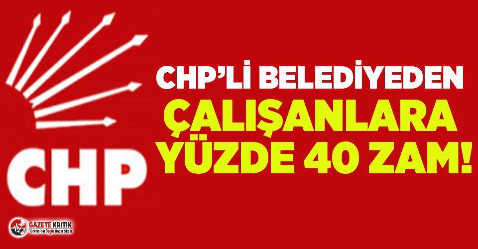 CHP'li belediye çalışanlara yüzde 40 zam yaptı