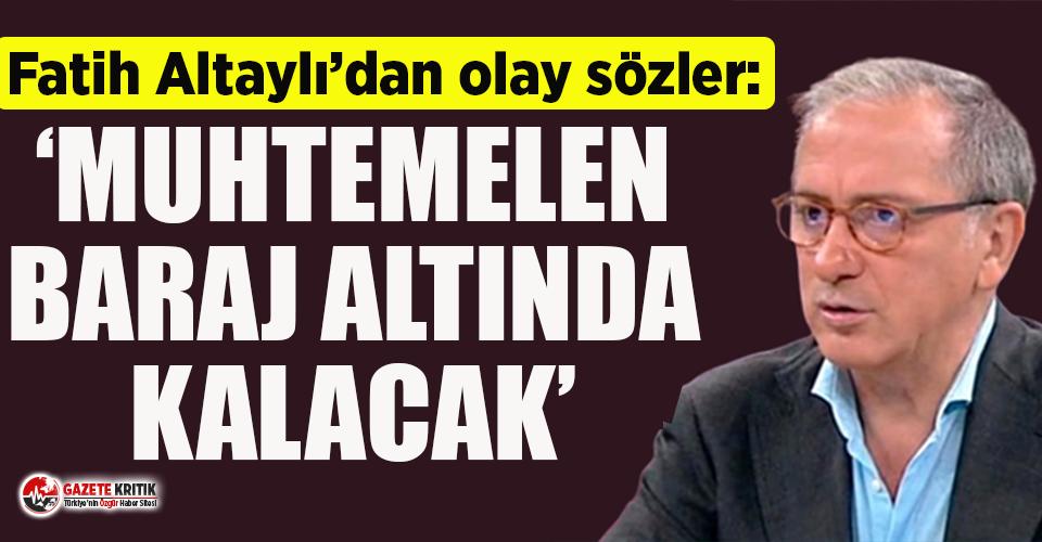 Fatih Altaylı'dan olay sözler: Muhtemelen baraj...
