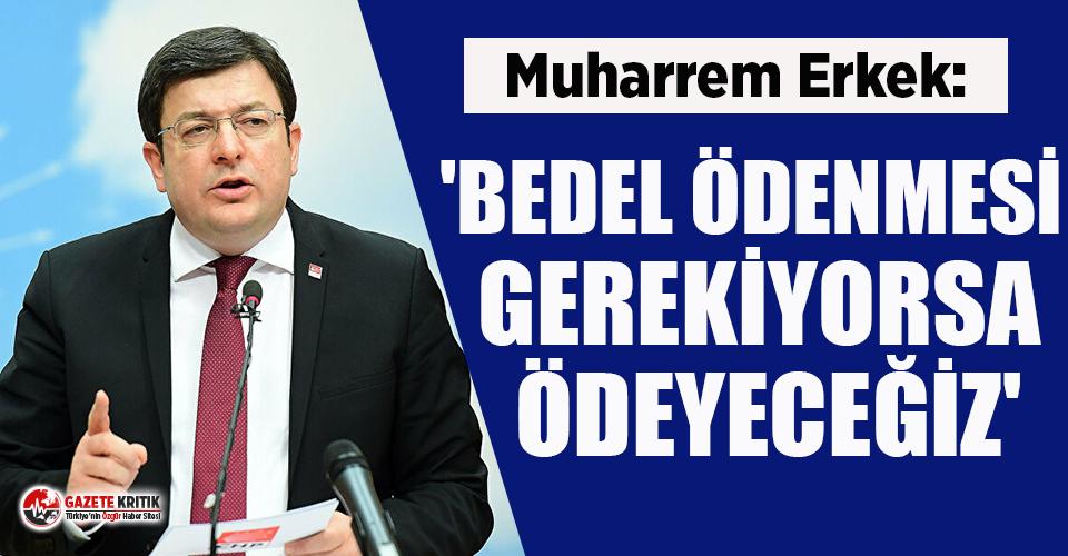 Muharrem Erkek: Bizim verdiğimiz mücadele demokrasi...