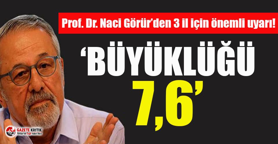 Prof. Dr. Naci Görür'den 3 il için kritik uyarı!