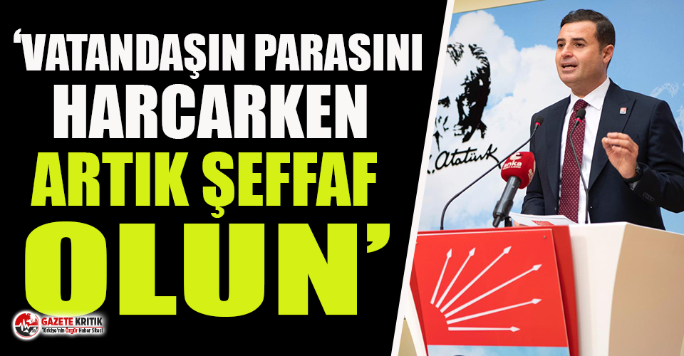 CHP'li Ahmet Akın'dan şeffaflık çağrısı!