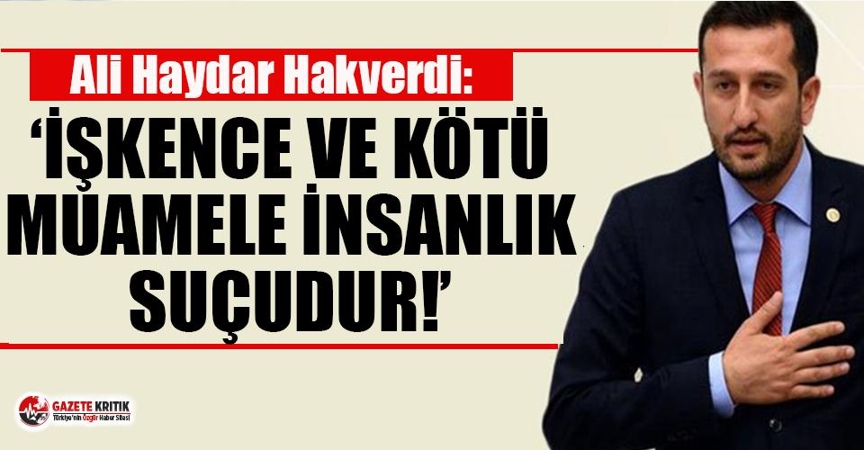 CHP'li Ali Haydar Hakverdi: İşkence ve kötü...