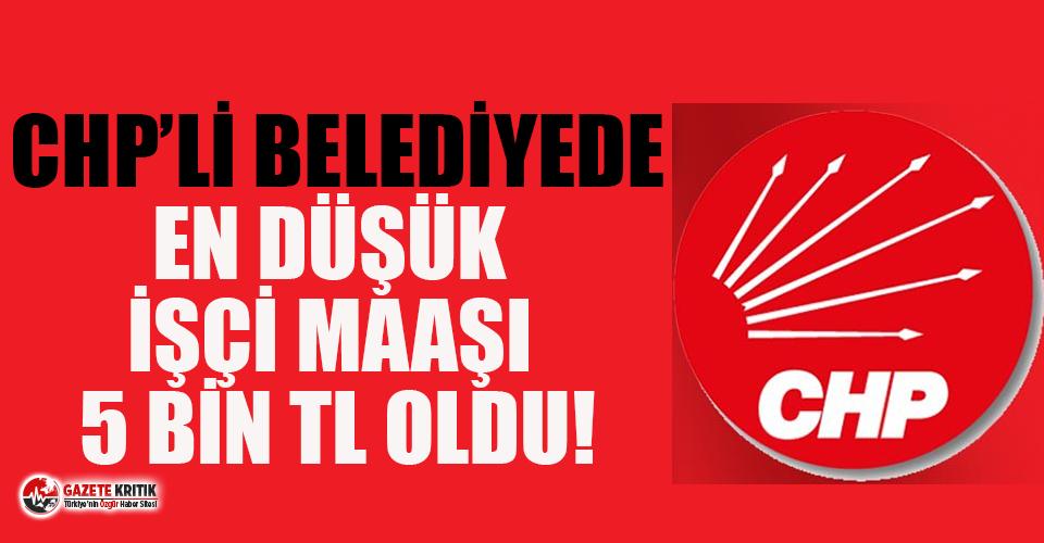CHP'li belediyede en düşük işçi maaşı 5 bin TL oldu
