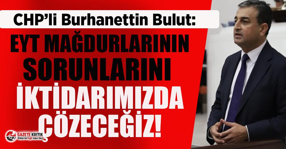 CHP'li Burhanettin Bulut: Saray, EYT'lileri...