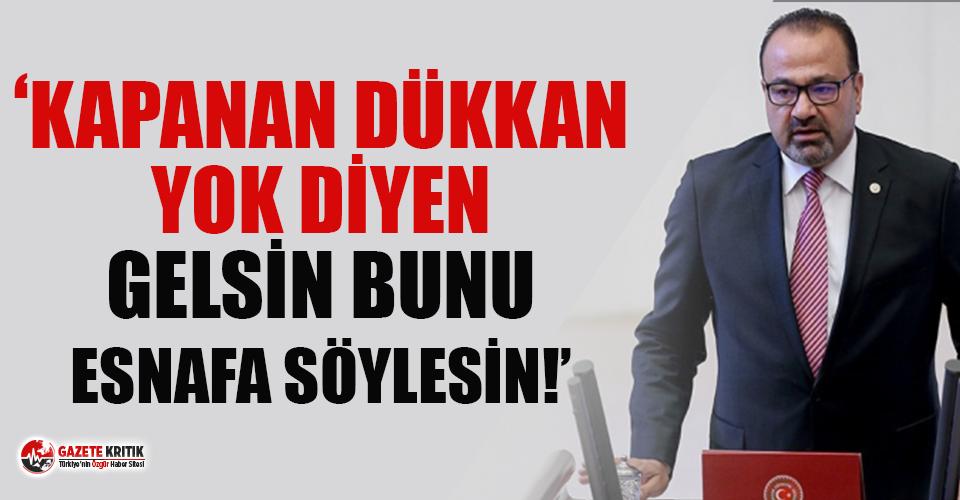 CHP'li Yılmazkaya: 'Kapanan dükkân yok' diyen gelsin bunu esnafa söylesin!