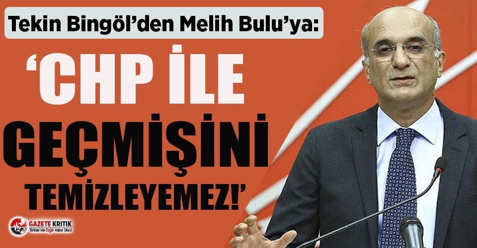 CHP'li Tekin Bingöl'den Melih Bulu'nun 'Siyasete...