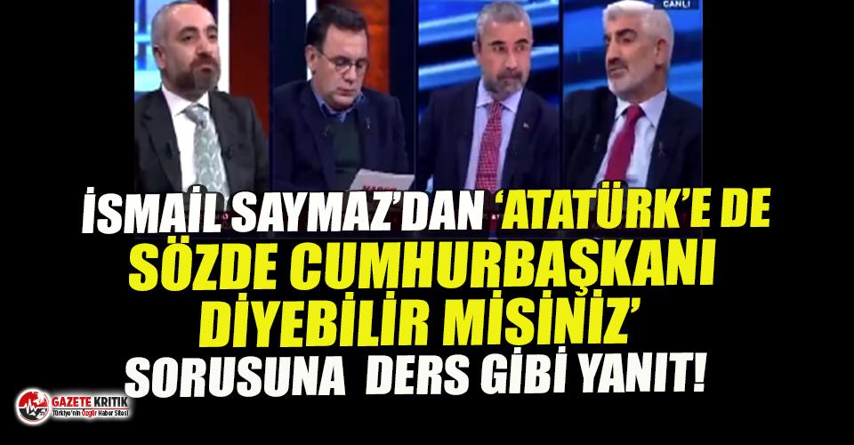 İsmail Saymaz'dan 'Atatürk'e sözde...