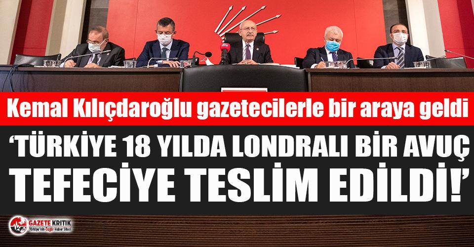 Kılıçdaroğlu'ndan Erdoğan'a: Halkın yanında yoksun ama bir avuç Londralı tefecinin yanındasın!