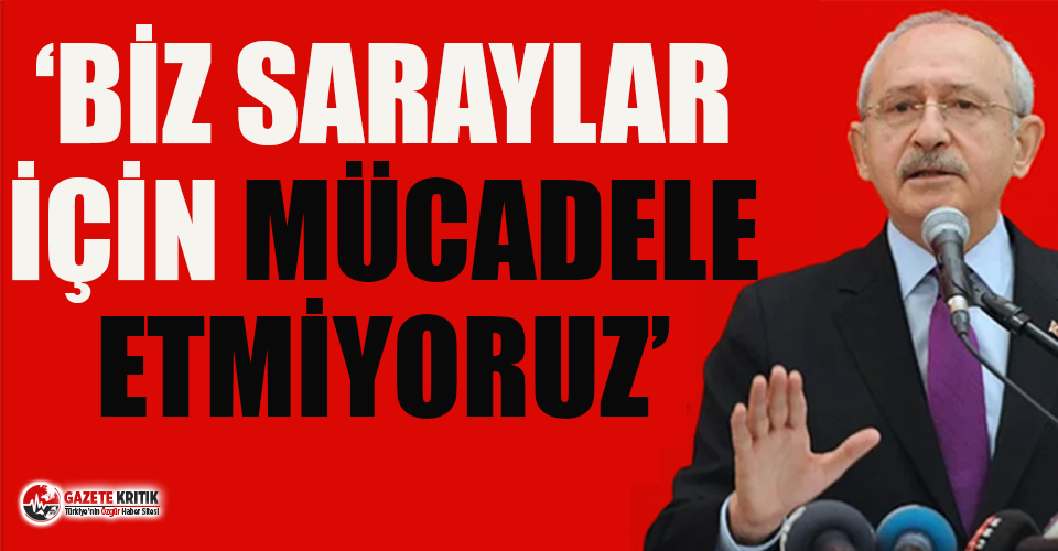 Kılıçdaroğlu: Biz esnaf kazansın, kantinci kazansın bunun mücadelesini veriyoruz