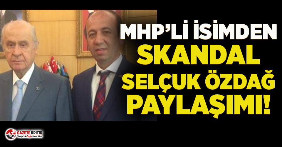 MHP'li isimden skandal 'Selçuk Özdağ' paylaşımı