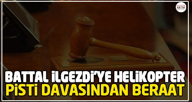 Battal İlgezdi'ye helikopter pisti davasından beraat