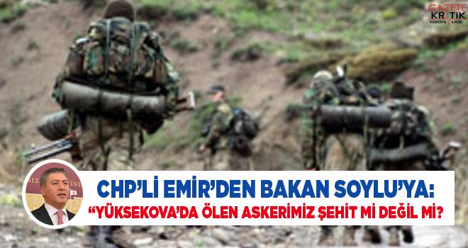 CHP'Lİ EMİR'DEN BAKAN SOYLU'YA: 'YÜKSEKOVA'DA ÖLEN...