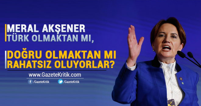 Meral Akşener: Türk olmaktan mı, doğru olmaktan...