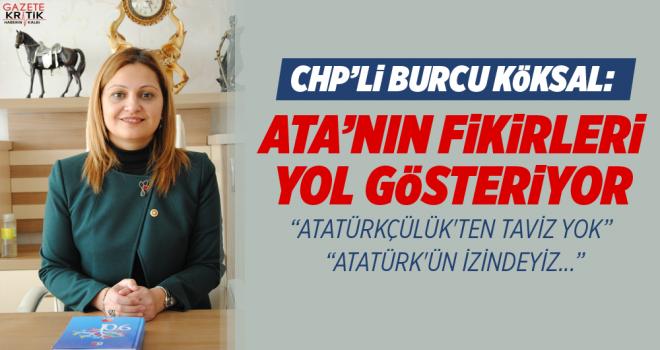 CHP'li Burcu Köksal; Ata'nın fikirleri yol gösteriyor