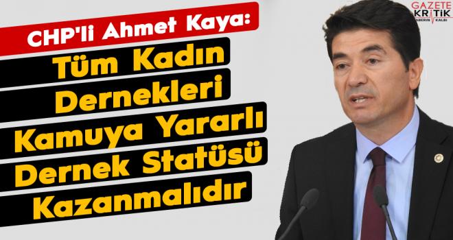 CHP'li Ahmet Kaya: Tüm Kadın Dernekleri Kamuya Yararlı...